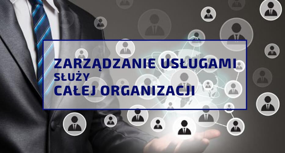 Zarządzanie usługami służy całej organizacji